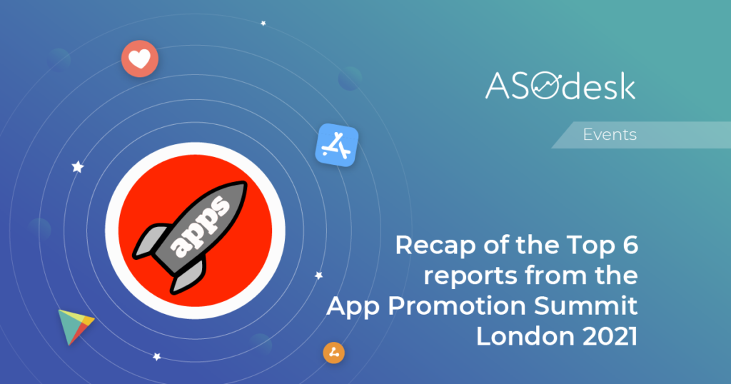 Key reports from the App Promotion Summit London 2021